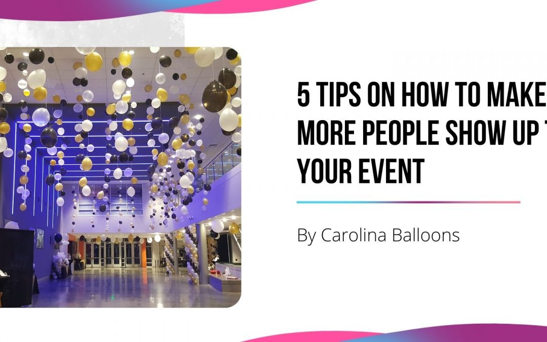 5 Tips on How to Make More People Show Up to Your Event